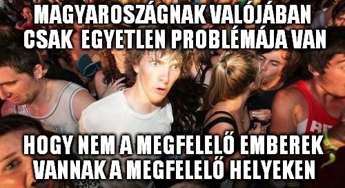 Magyarországnak egyetlen problémája, hogy nem megfelelő emberek vannak a megfelelő helyeken