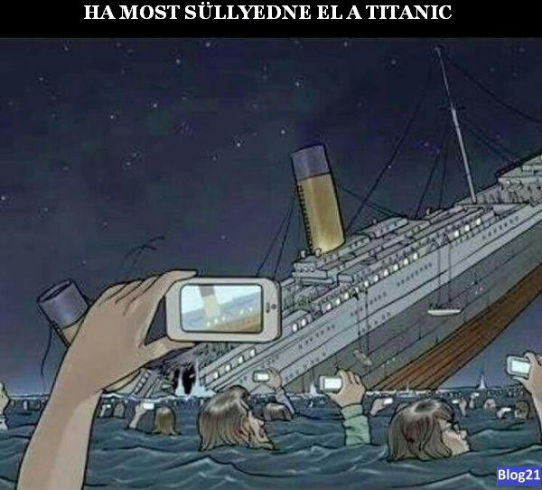 Ha most süllyedne el a Titanic